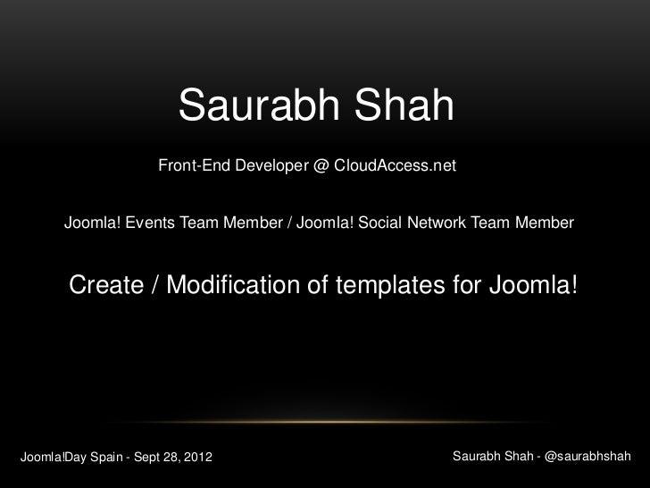Saurabh Shah                      Front-End Developer @ CloudAccess.net       Joomla! Events Team Member / Joomla! Social ...