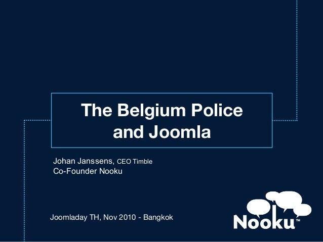 Joomladay TH, Nov 2010 - Bangkok The Belgium Police and Joomla Johan Janssens, CEO Timble Co-Founder Nooku