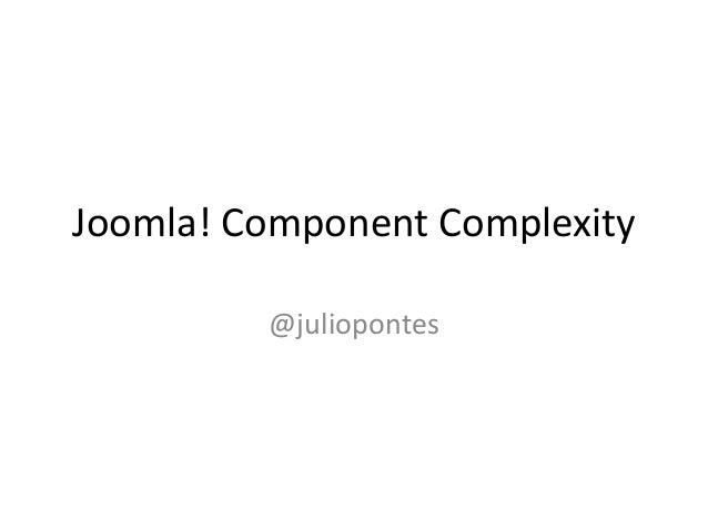 Joomla! Component Complexity         @juliopontes