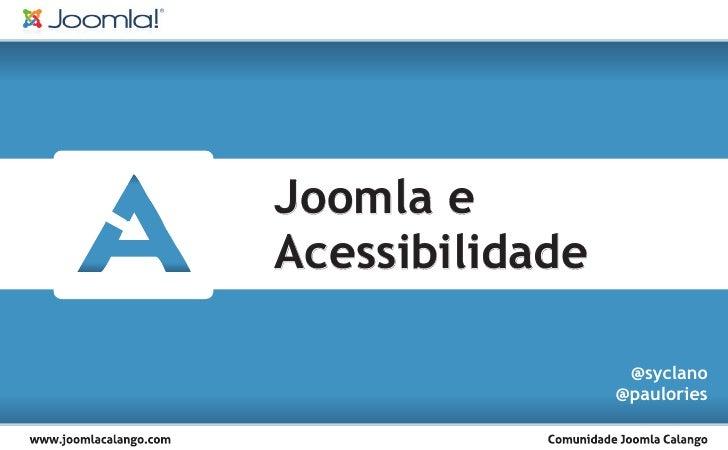 Joomla e Acessibilidade                    @syclano                  @paulories