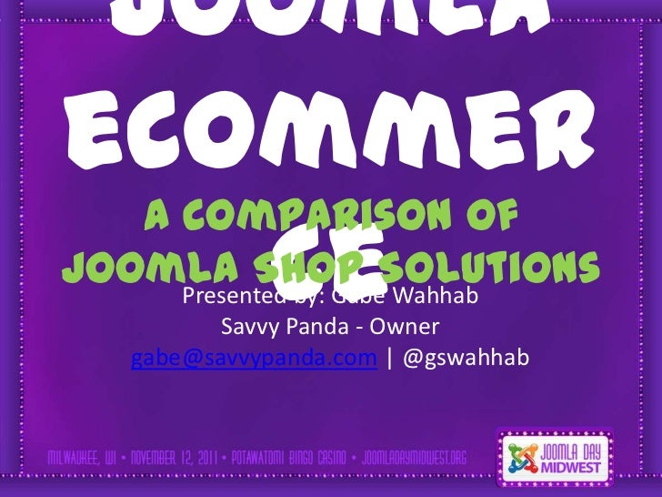 Joomla       Simple solutionseCommer   A comparison of        ceJoomla Shop Solutions      Presented by: Gabe Wahhab      ...