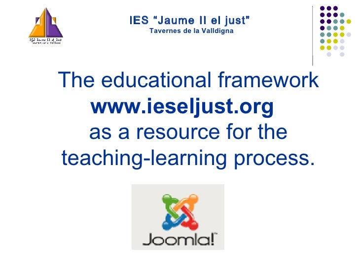 "IES ""Jaume II el just""   Tavernes de la Valldigna The educational framework  www.ieseljust.org  as a resource for the teac..."