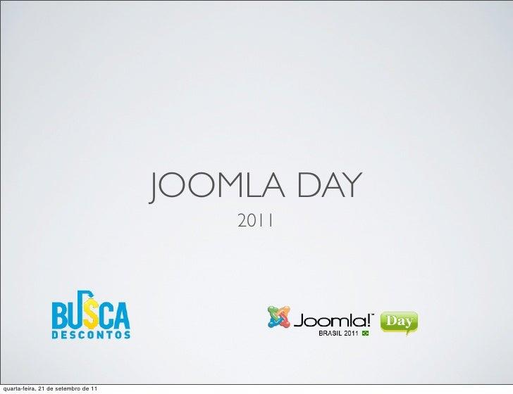JOOMLA DAY                                         2011quarta-feira, 21 de setembro de 11