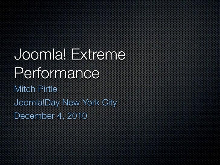 Joomla! ExtremePerformanceMitch PirtleJoomla!Day New York CityDecember 4, 2010