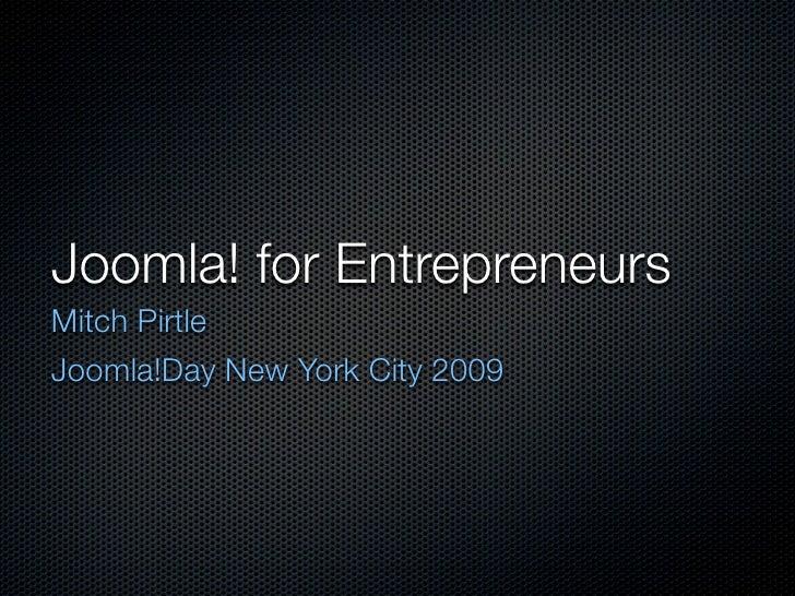 Joomla! for Entrepreneurs Mitch Pirtle Joomla!Day New York City 2009
