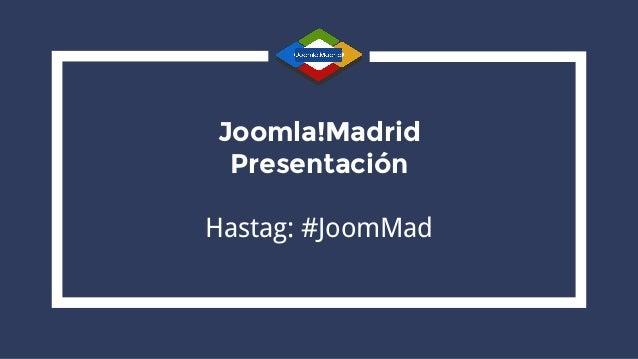 Joomla!Madrid Presentación Hastag: #JoomMad
