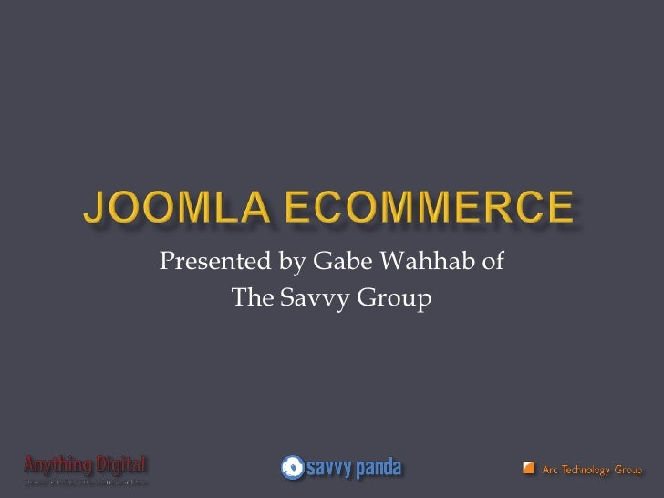 JoomlaeCommerce<br />Presented by Gabe Wahhab of<br />The Savvy Group<br />
