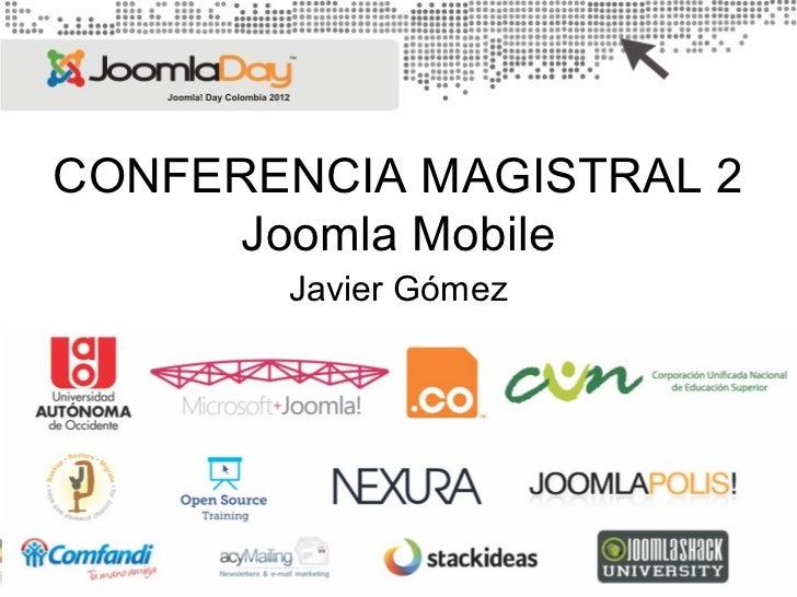 CONFERENCIA MAGISTRAL 2      Joomla Mobile       Javier Gómez