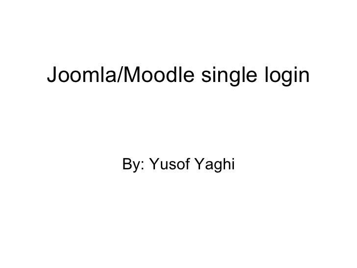 Joomla/Moodle single login By: Yusof Yaghi