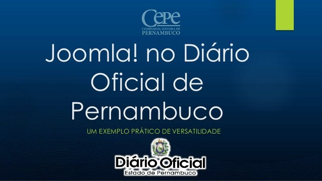 Joomla! no Diário Oficial de Pernambuco UM EXEMPLO PRÁTICO DE VERSATILIDADE