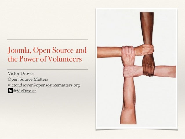 Victor Drover! Open Source Matters! victor.drover@opensourcematters.org @VicDrover Joomla, Open Source and the Power of V...