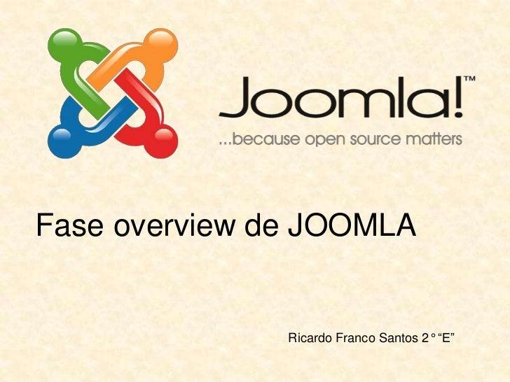 """Fase overview de JOOMLA               Ricardo Franco Santos 2° """"E"""""""