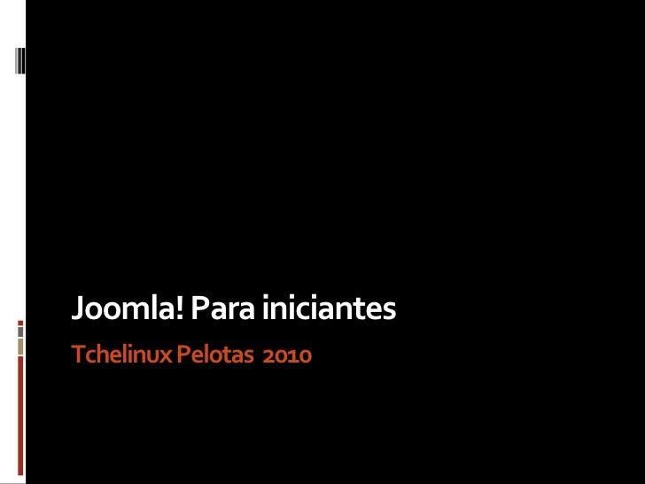 Joomla! Para iniciantes Tchelinux Pelotas   2010