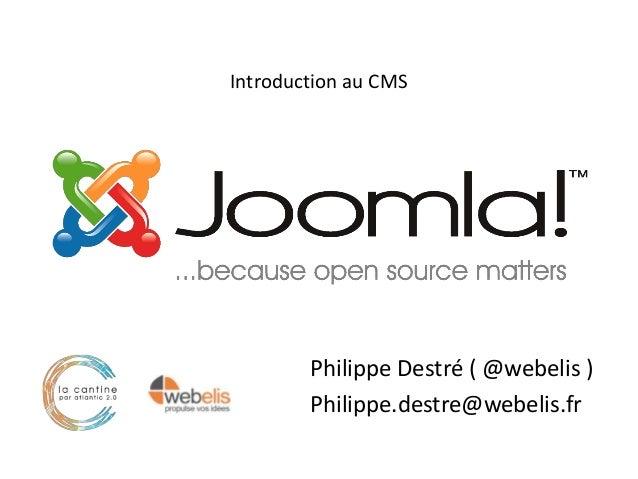 Introduction au CMS        Philippe Destré ( @webelis )        Philippe.destre@webelis.fr