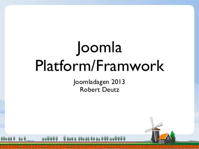 JoomlaPlatform/FramworkJoomladagen 2013Robert Deutz
