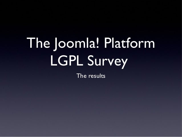 The Joomla! Platform   LGPL Survey       The results