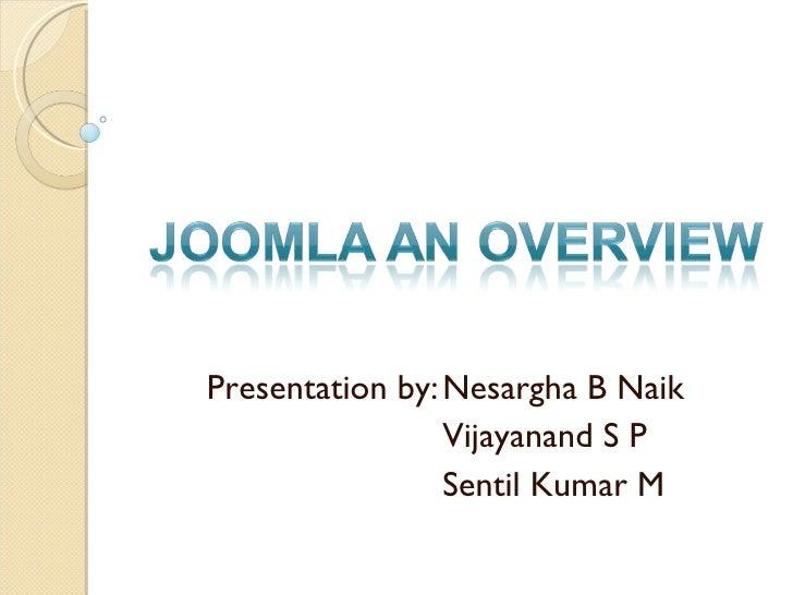 Presentation by: Nesargha B Naik Vijayanand S P Sentil Kumar M