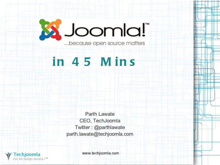 in 45 Mins Parth Lawate CEO, TechJoomla Twitter : @parthlawate [email_address]