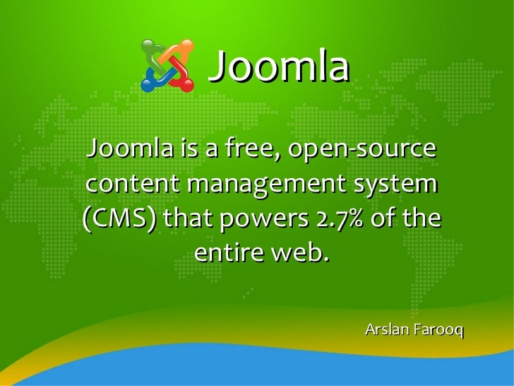 Joomla Joomla is a free, open-source content management system (CMS) that powers 2.7% of the entire web. Arslan Farooq