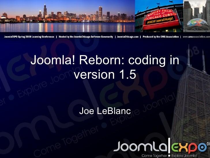 Joomla! Reborn: coding in version 1.5 Joe LeBlanc