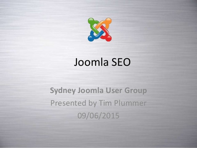 Joomla SEO Sydney Joomla User Group Presented by Tim Plummer 09/06/2015