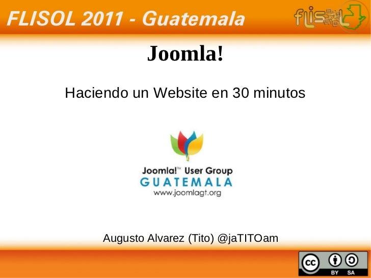 Joomla! Haciendo un Website en 30 minutos Augusto Alvarez (Tito) @jaTITOam