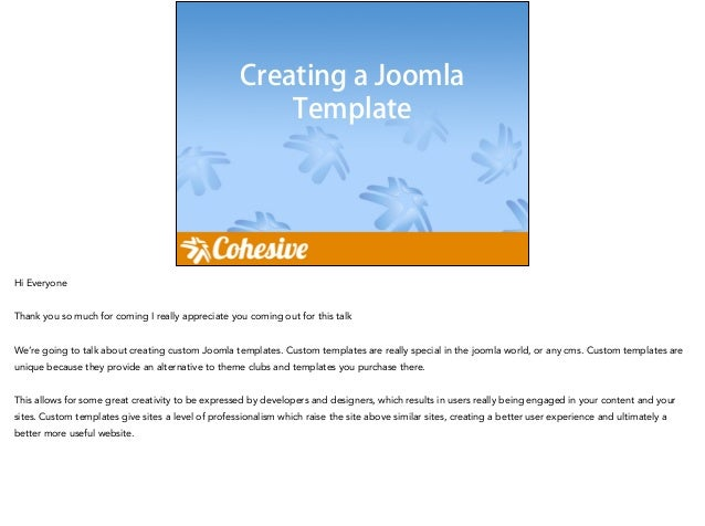 Creating a Joomla Template Hi Everyone ! Thank you so much for coming I really appreciate you coming out for this talk ! W...