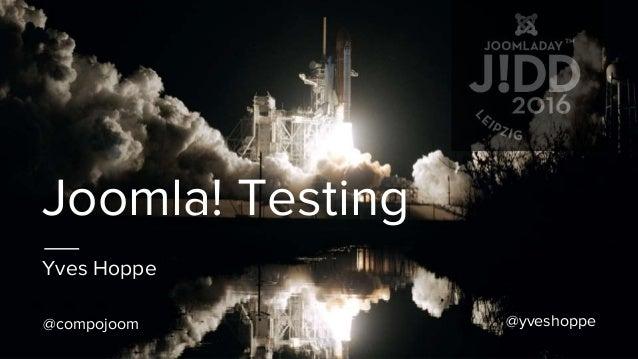 Joomla! Testing Yves Hoppe @yveshoppe@compojoom