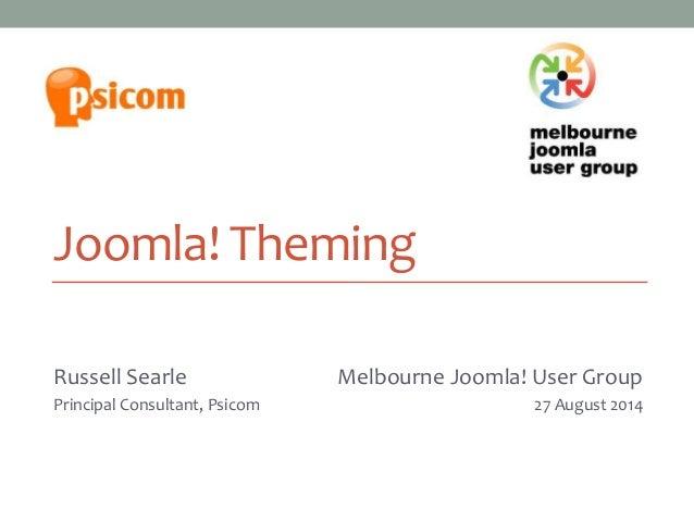 Joomla! Theming  Russell Searle  Principal Consultant, Psicom  Melbourne Joomla! User Group  Melbourne Joomla! User Group ...
