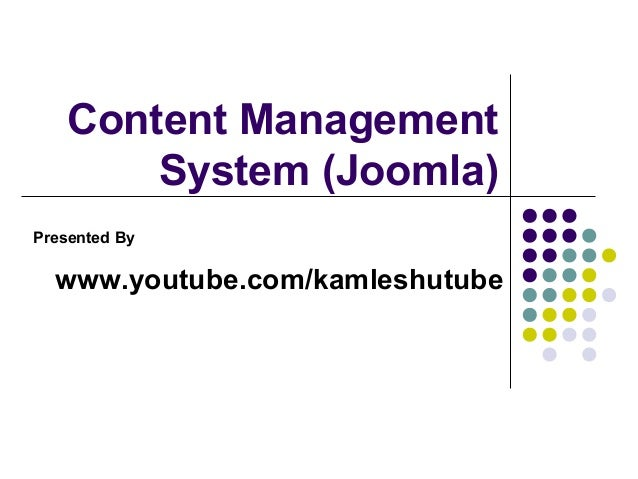 Content Management       System (Joomla)Presented By  www.youtube.com/kamleshutube