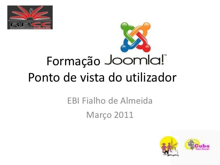Formação    Ponto de vista do utilizador<br />EBI Fialho de Almeida<br />Março 2011<br />