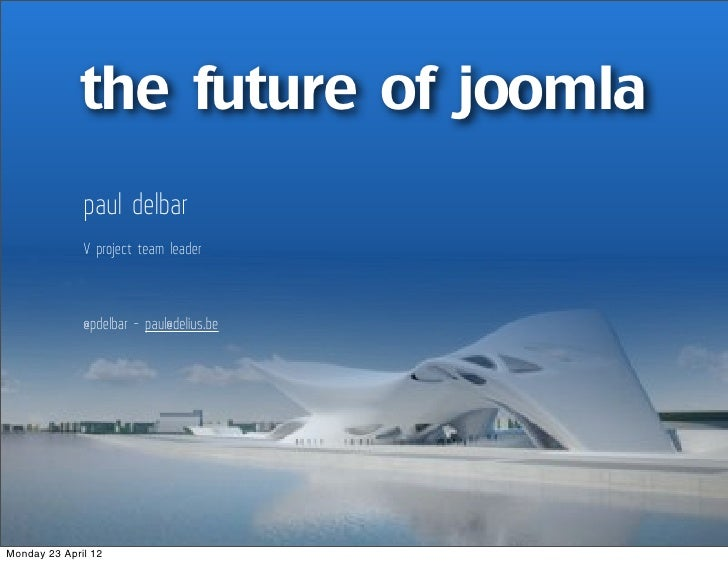 the future of joomla              paul delbar              V project team leader              @pdelbar - paul@delius.beMon...