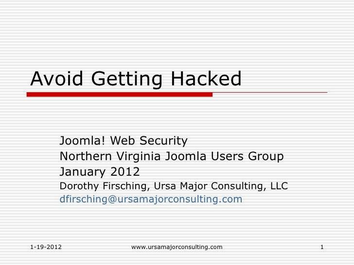 Avoid Getting Hacked        Joomla! Web Security        Northern Virginia Joomla Users Group        January 2012        Do...