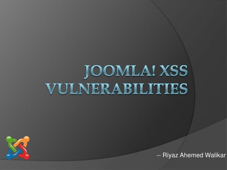 Joomla! XSS Vulnerabilities<br />-- Riyaz Ahemed Walikar<br />