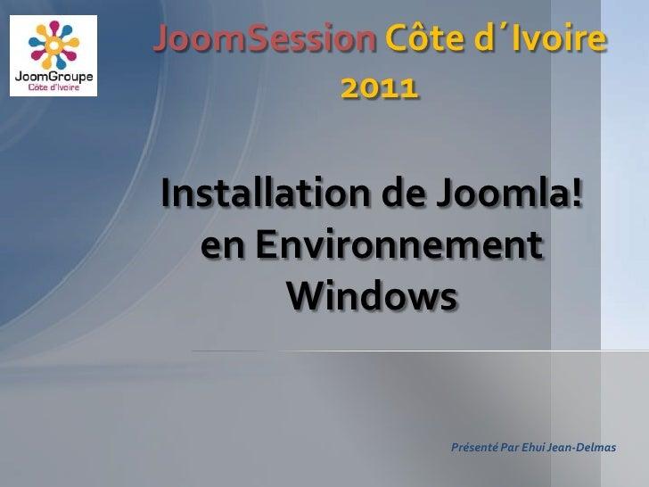 JoomSession Côte d´Ivoire         2011Installation de Joomla!  en Environnement       Windows                Présenté Par ...