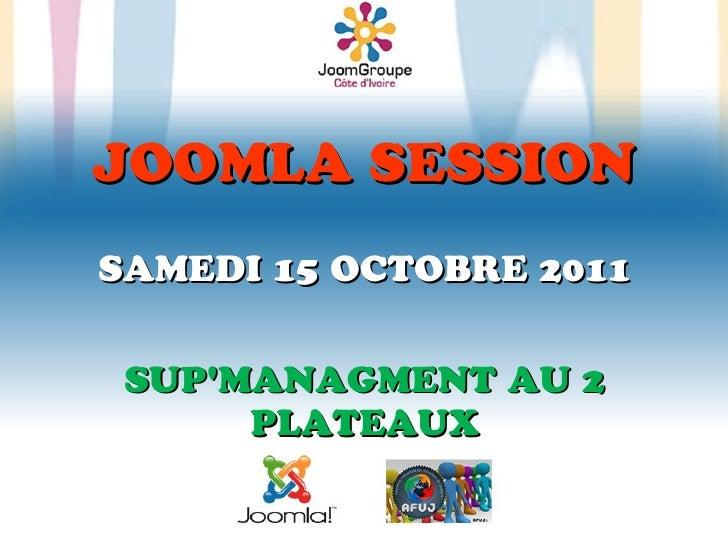 JOOMLA SESSIONSAMEDI 15 OCTOBRE 2011 SUPMANAGMENT AU 2      PLATEAUX