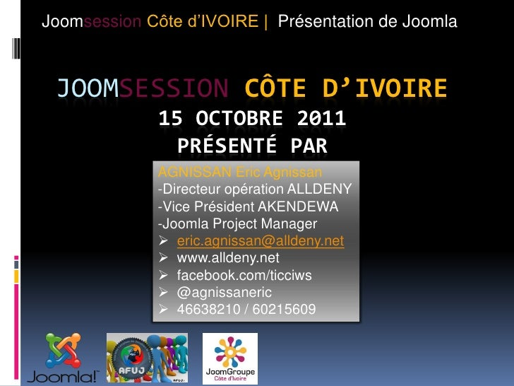 Joomsession Côte d'IVOIRE | Présentation de Joomla JOOMSESSION CÔTE D'IVOIRE             15 OCTOBRE 2011              PRÉS...