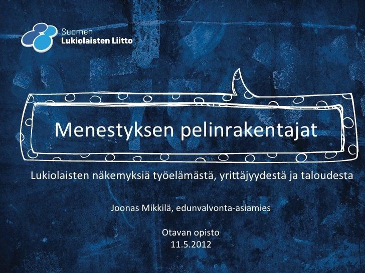 Menestyksen pelinrakentajat Lukiolaisten näkemyksiä työelämästä, yri6äjyydestä ja taloudesta              ...