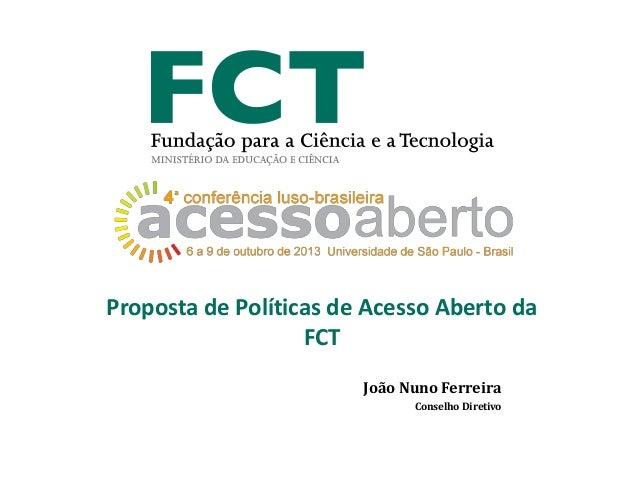 Proposta de Políticas de Acesso Aberto da FCT João Nuno Ferreira Conselho Diretivo