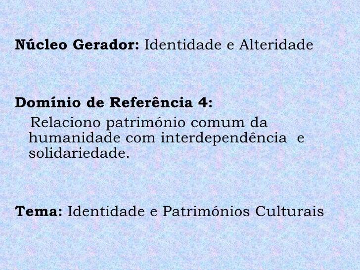 <ul><li>Núcleo Gerador:  Identidade e Alteridade </li></ul><ul><li>Domínio de Referência 4: </li></ul><ul><li>Relaciono pa...