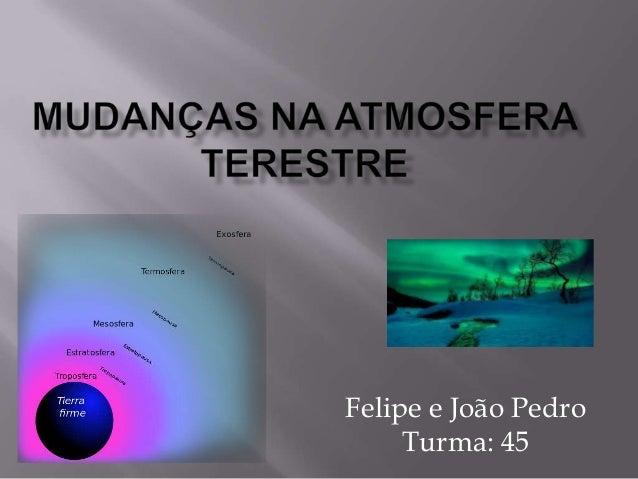 Felipe e João PedroTurma: 45