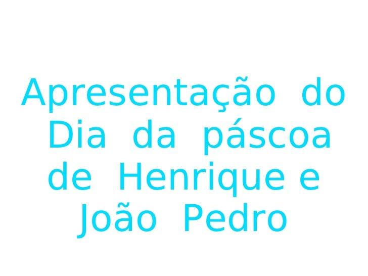 Apresentação  do  Dia  da  páscoa de  Henrique e João  Pedro