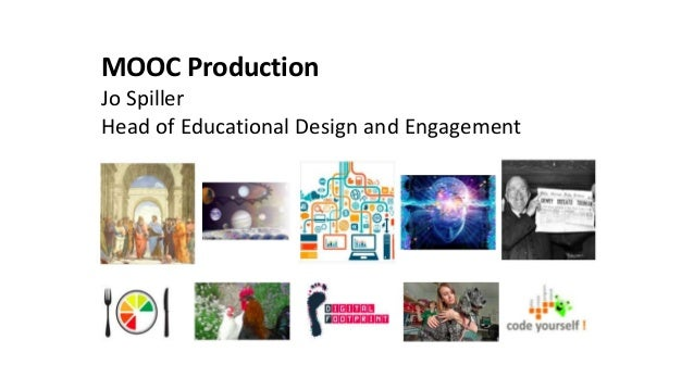 MOOC Production Jo Spiller Head of Educational Design and Engagement
