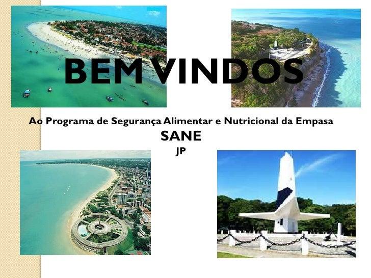 BEM VINDOSAo Programa de Segurança Alimentar e Nutricional da Empasa                         SANE                         ...