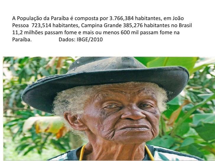 A População da Paraíba é composta por 3.766,384 habitantes, em JoãoPessoa 723,514 habitantes, Campina Grande 385,276 habit...