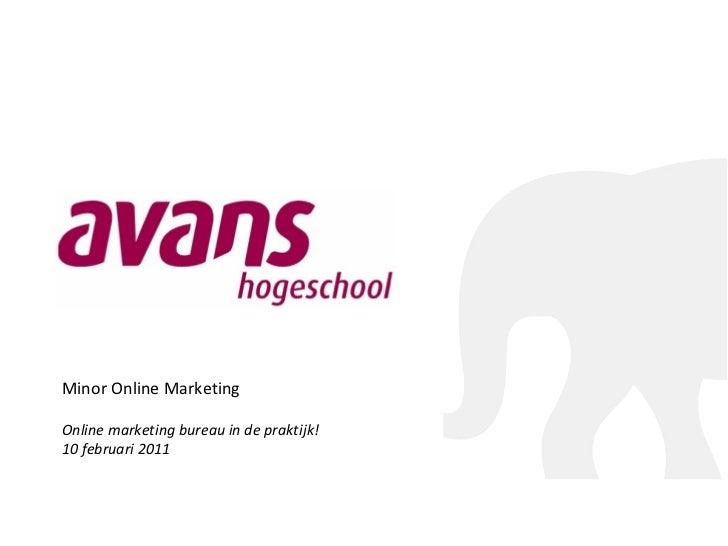 Minor Online Marketing Online marketing bureau in de praktijk! 10 februari 2011