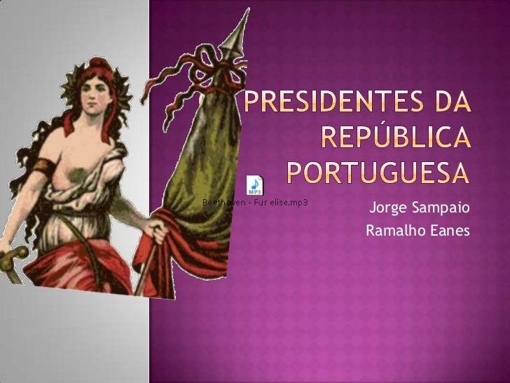 Os Presidentes da República Portuguesa<br />Jorge Sampaio<br />Ramalho Eanes<br />