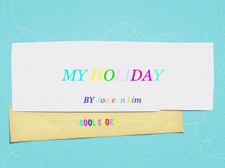MY HOLIDAY  BY Joo eun kim COOL STORY