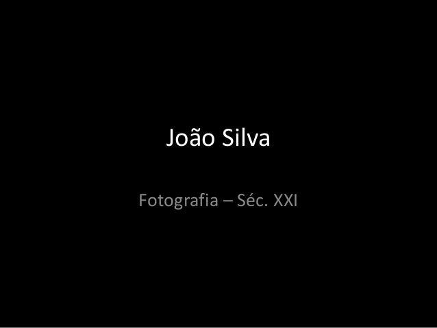 João Silva Fotografia – Séc. XXI