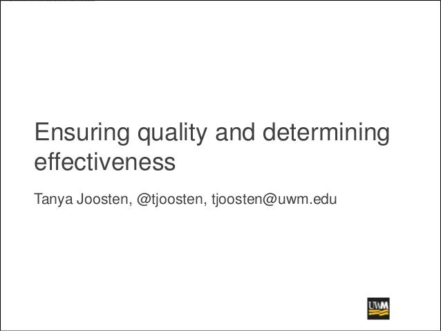 Ensuring quality and determining effectiveness Tanya Joosten, @tjoosten, tjoosten@uwm.edu